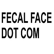 Fecal Face dot com